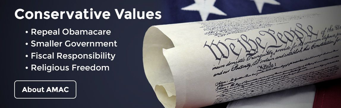 Conservative Values. Repeal Obamacare. Smaller Government. Fiscal Responsibility. Religious Freedom. About AMAC.